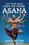 Get Your Head Out of Your Asana by Jason Revere