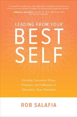 Leading from Your Best Self Develop Executive Poise Presence and Influence  Potential