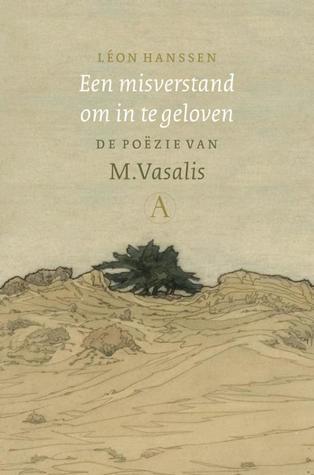 Een misverstand om in te geloven: de poëzie van M. Vasalis