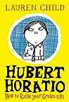 Hubert Horatio: How to Raise Your Grown-Ups