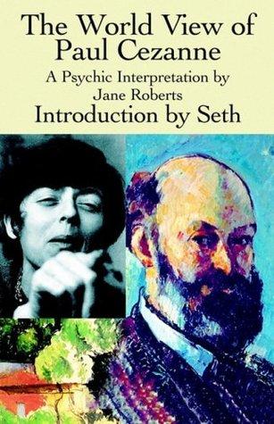 The World View of Paul Cezanne, A Psychic Interpretation by Jane Roberts