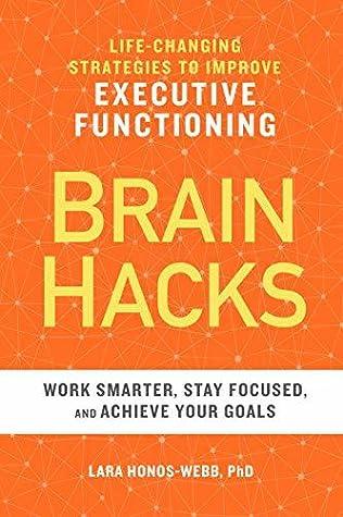 Brain Hacks by Lara Honos-Webb  PhD