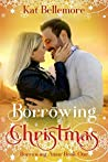 Borrowing Christmas by Kat Bellemore