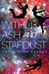 Within Ash and Stardust (The Xenith Trilogy, #3)