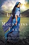 Until the Mountains Fall by Connilyn Cossette