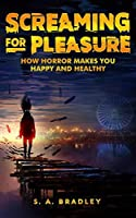 Screaming for Pleasure: How Horror Makes You Happy and Healthy