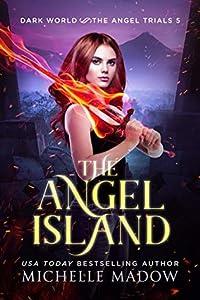 The Angel Island (Dark World: The Angel Trials, #5)