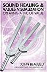 Sound Healing And Values Visualization: Creating A Life Of Value