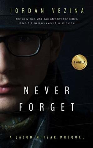 Never Forget: Featuring Aleks Rosen and Saul Greenbaum (A Novella From The Jericho Black Universe Book 1)