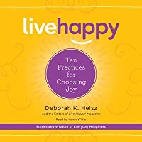 Live Happy: Ten Practices for Choosing Joy