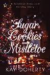 Sugar Cookies and Mistletoe by Kay Doherty