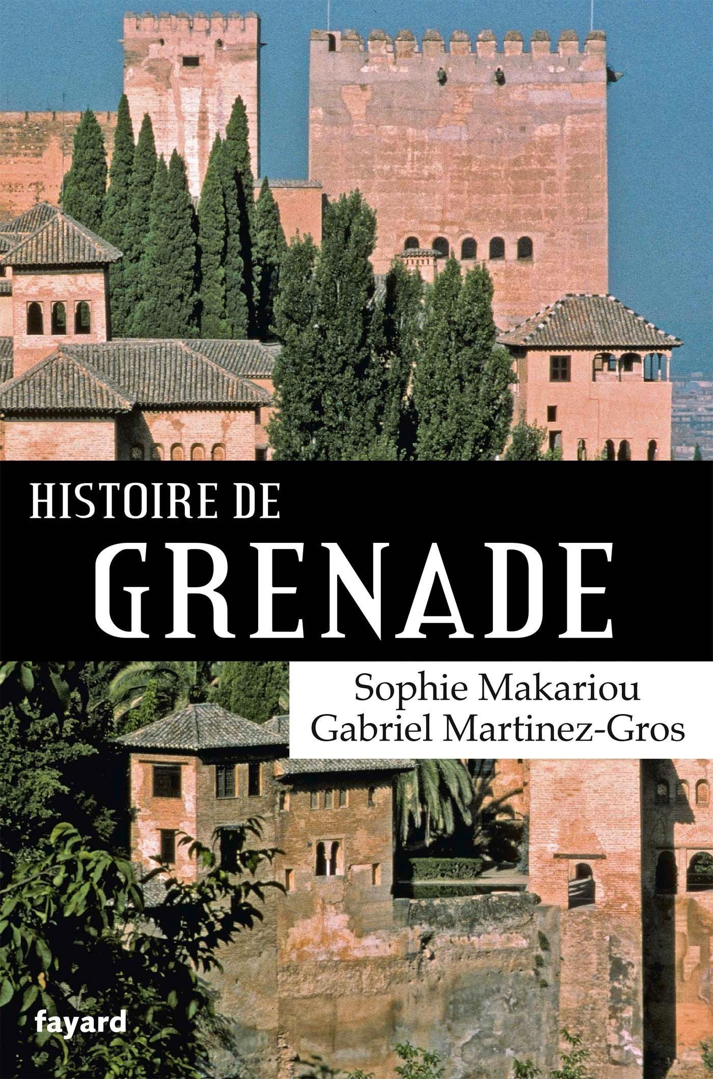Gabriel Martinez-Gros, Sophie Makariou, Histoire de Grenade