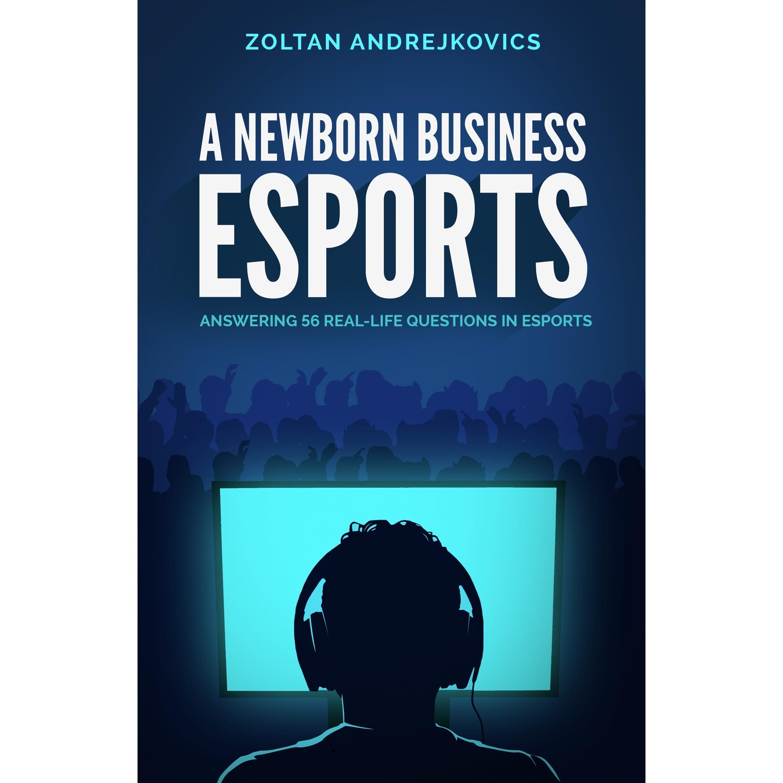 Read A Newborn Business Esports By Zoltan Andrejkovics