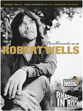 Robert Wells: Piano Concertos I-IX - Rhapsody In Rock (Book and Download Card)