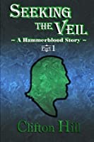 Seeking the Veil, Part 1: A Hammerblood Story (Volume 1)