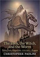 The Fork, the Witch, and the Worm: Eragon (Tales from Alagaësia #1; The Inheritance Cycle World)
