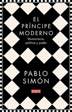 El príncipe moderno: Democracia, política y poder