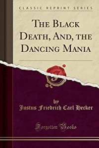 The Black Death, And, the Dancing Mania