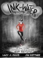 Ink in Water: An Illustrated Memoir (Or, How I Kicked Anorexia's Ass and Embraced Body Positivity)