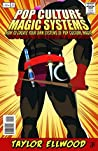 Pop Culture Magic Systems: How to Create Your Own System of Pop Culture Magic (How Pop Culture Magic Works Book 3)