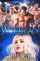 The Wife Legacy: Huxley (Six Men of Alaska #6)