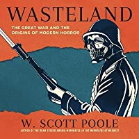 Wasteland: The Great War and the Origins of Modern Horror