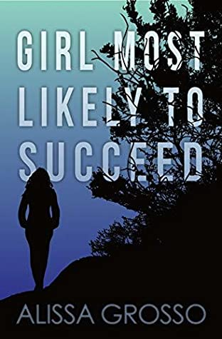 Girl Most Likely to Succeed by Alissa C. Grosso