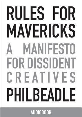 Rules for Mavericks, Abridged Audiobook: A Manifesto for Dissident Creatives