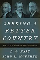 Seeking a Better Country: 300 Years of American Presbyterianism (Paperback Edition)
