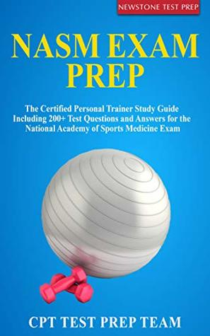 NASM Exam Prep 2019: The Certified Personal Trainer Study Guide Including 200+ Test Questions and Answers for the National Academy of Sports Medicine Exam