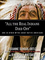 """""""All the Real Indians Died Off"""": And 20 Other Myths About Native Americans"""