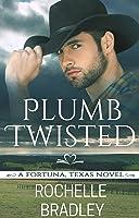 Plumb Twisted (A Fortuna, Texas Novel #2)
