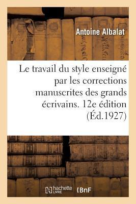 Le Travail Du Style Enseign� Par Les Corrections Manuscrites Des Grands �crivains. 12e �dition