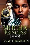 His Mocha Princess: BWWM (A Complete Novel)