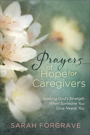 Prayers of Hope for Caregivers: Seeking God's Strength When Someone