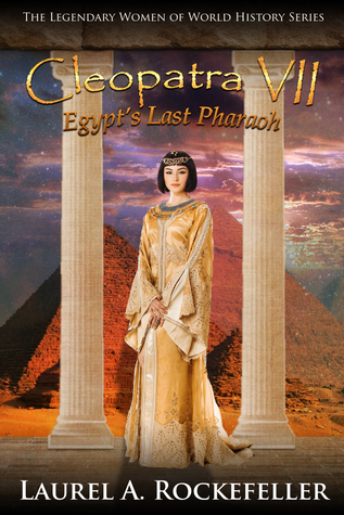Cleopatra VII: Egypt's Last Pharaoh (The Legendary Women of World History, #9)