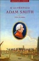 O Autêntico Adam Smith: Vida e Obra