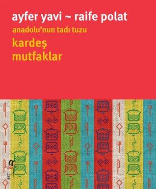 Anadolu'nun Tadı Tuzu Kardeş Mutfaklar by Ayfer Yavi