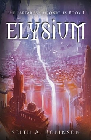 Elysium (The Tartarus Chronicles #1) by Keith A. Robinson