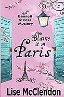 Blame it on Paris (Bennett Sisters Mysteries)