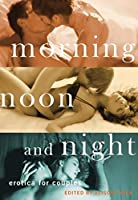 Morning, Noon and Night: Erotica for Couples