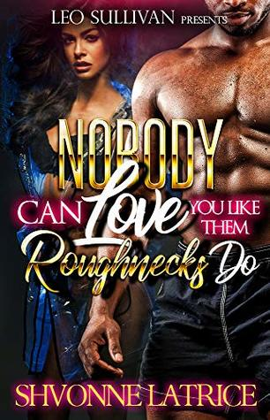 Nobody Can Love You Like Them Roughnecks Do by Shvonne Latrice