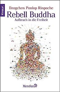 Rebell Buddha: Aufbruch in die Freiheit