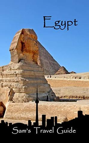 Egypt Essential Travel Tips All You Need To Know By Sam S Travel Guide