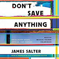 Don't Save Anything: The Uncollected Writings of James Salter