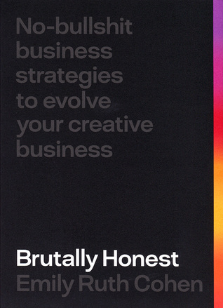 Brutally Honest: No Bullshit Strategies To Evolve Your Creative Business