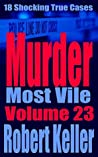 Murder Most Vile Volume 23: 18 Shocking True Crime Murder Cases (True Crime Murder Books)