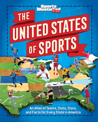 The United States of Sports: An Atlas of Teams, Stats, Stars, and Facts for Every State in America (A Sports Illustrated Kids Book)