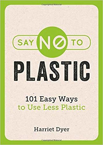 Say No to Plastic 101 Easy Ways To Use Less Plastic