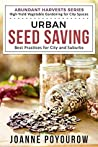 Urban Seed Saving: Best Practices for City and Suburbs (Abundant Harvests)